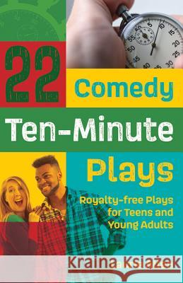 22 Comedy Ten-Minute Plays: Royalty-Free Plays for Teens and Young Adults Laurie Allen 9781566082112