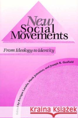 New Social Movements: From Ideology to Identity Enrique Larana Hank Johnston Joseph R. Gusfield 9781566391870 Temple University Press