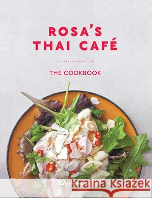 Rosa's Thai Caf': The Cookbook Saiphin Moore Dan Jones 9781566560979 Interlink Books