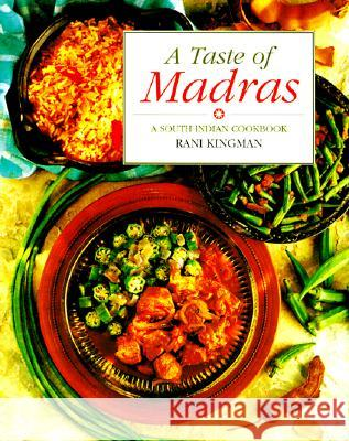 A Taste of Madras: A South Indian Cookbook Rani Kingman 9781566561969