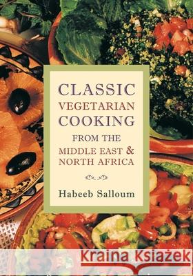 Classic Vegetarian Cooking from the Middle East & North Africa Habeeb Salloum 9781566563987