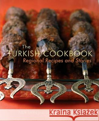 The Turkish Cookbook: Regional Recipes and Stories Nur Ilkin Sheilah Kaufman Juliana Spear 9781566568180 Interlink Books