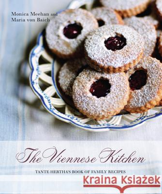 The Viennese Kitchen: Tante Hertha's Book of Family Recipes Monica Meehan Maria Von Baich Tara Fisher 9781566569606