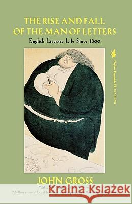 The Rise and Fall of the Man of Letters: English Literary Life Since 1800 John Gross 9781566630009 Ivan R. Dee Publisher