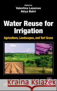 Water Reuse for Irrigation : Agriculture, Landscapes, and Turf Grass Valentina Lazarova 9781566706490