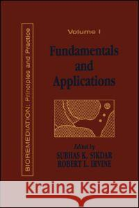 Fundamentals and Applications of Bioremediation, Volume 1: Principles Irvine L. Irvine Subhas Sikdar Robert Irvine 9781566763080