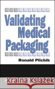 Validating Medical Packaging Ronald Pilchik 9781566768078