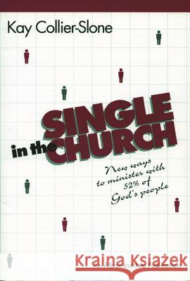 Single in the Church : New Ways to Minister with 52% of God's People Kay Collier-Slone 9781566990585