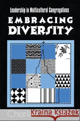 Embracing Diversity: Leadership in Multicultural Congregations Charles R. Foster 9781566991810