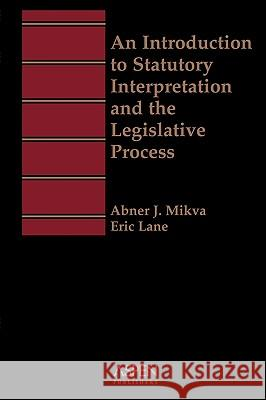 Aspen Treatise for an Introduction to Statutory Interpretation and the Legislative Process Aspen Law & Business                     Abner J. Mikva Eric Lane 9781567066128