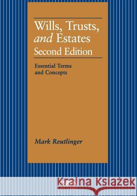 Aspen Treatise for Wills, Trusts, and Estates: Essential Terms and Concepts Mark Reutlinger 9781567067675