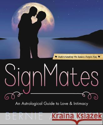 Signmates: Understanding the Games People Play Bernie Ashman 9781567180466