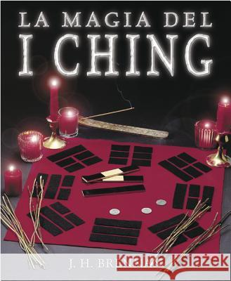 La Magia del I Ching = The Magical I Ching J. H. Brennan 9781567180831