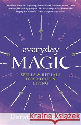 Everyday Magic: Spells & Rituals for Modern Living Dorothy Morrison 9781567184693