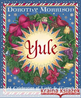 Yule: A Celebration of Light & Warmth Dorothy Morrison Kate Thomsson 9781567184969