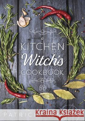A Kitchen Witch's Cookbook a Kitchen Witch's Cookbook Patricia J. Telesco 9781567187076