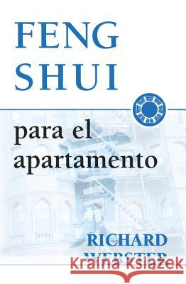 Feng Shui Para El Apartamento = Feng Shui for the Apartment = Feng Shui for the Apartment = Feng Shui for the Apartment Richard Webster 9781567187854