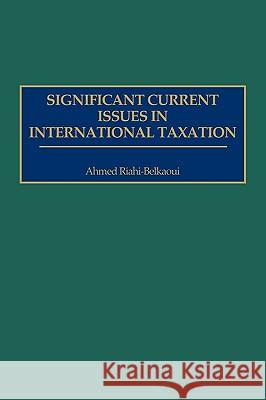 Significant Current Issues in International Taxation Ahmed Riahi-Belkaoui 9781567201857