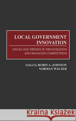 Local Government Innovation: Issues and Trends in Privatization and Managed Competition Robin A. Johnson Norman Walzer Robin A. Johnson 9781567203820 Quorum Books