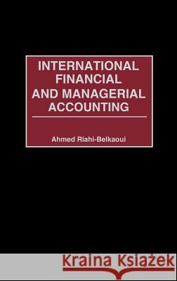 International Financial and Managerial Accounting Ahmed Riahi-Belkaoui 9781567204162