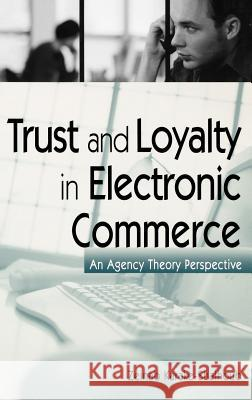 Trust and Loyalty in Electronic Commerce: An Agency Theory Perspective Zeinab Karake-Shalhoub John R. Petty 9781567204728