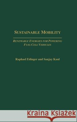 Sustainable Mobility: Renewable Energies for Powering Fuel Cell Vehicles Raphael Edinger Sanjay Kaul 9781567204841