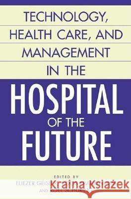 Technology, Health Care, and Management in the Hospital of the Future Louis C. Gapenski Koos Krabbendam Roel Schuring 9781567206234