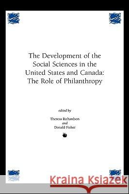Development of the Social Sciences in the United States and Canada: The Role of Philanthropy Theresa Richardson Donald Fisher 9781567504057 Ablex Publishing Corporation