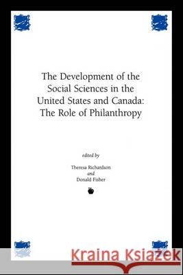 Development of the Social Sciences in the United States and Canada: The Role of Philanthropy Theresa Richardson Donald Fisher Theresa R. Richardson 9781567504064 Ablex Publishing Corporation