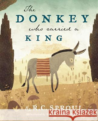 The Donkey Who Carried a King R. C. Sproul 9781567692693