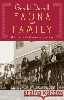 Fauna & Family: An Adventure of the Durrell Family on Corfu Gerald Malcolm Durrell 9781567924411