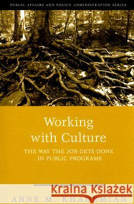 Working with Culture: How the Job Gets Done in Public Programs Anne M. Khademian 9781568026879