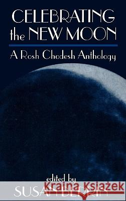 Celebrating the New Moon : A Rosh Chodesh Anthology Susan Berrin 9781568214597
