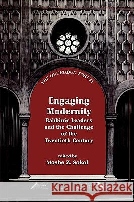 Engaging Modernity : Rabbinic Leaders and the Challenge of the Twentieth Century Moshe Sokol 9781568219080