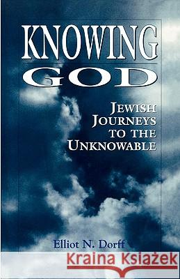 Knowing God: Jewish Journeys to the Unknowable Elliot N. Dorff 9781568219646 Jason Aronson