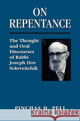 On Repentance : The Thought and Oral Discourses of Rabbi Joseph Dov Soloveitchik Pinchas Peli 9781568219851