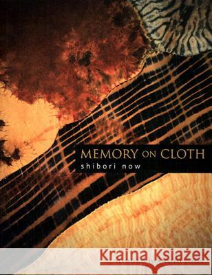 Memory On Cloth: Shibori Now Yoshiko Iwamoto Wada 9781568364704