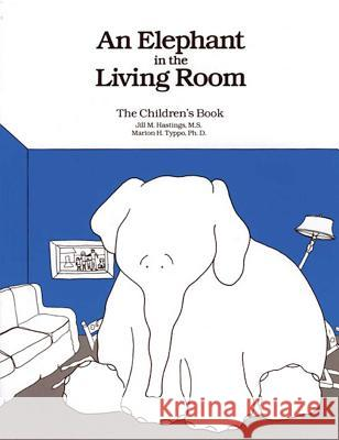 An Elephant in the Living Room the Children's Book Jill M. Hastings Marion H. Typpo Marion H. Typp 9781568380353