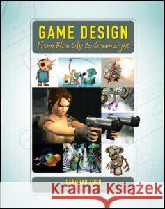 Game Design: From Blue Sky to Green Light Deborah Todd 9781568813189