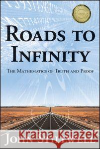 Roads to Infinity: The Mathematics of Truth and Proof John Stillwell 9781568814667