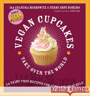 Vegan Cupcakes Take Over the World: 75 Dairy-Free Recipes for Cupcakes That Rule Isa Chandra Moskowitz Terry Hope Romero Rebecca Bent 9781569242735