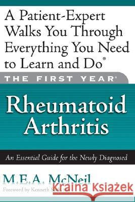 The First Year: Rheumatoid Arthritis: An Essential Guide for the Newly Diagnosed M. E. a. McNeil Kenneth Sack 9781569243640