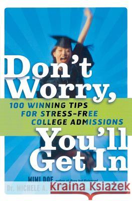 Don't Worry, You'll Get in: 100 Winning Tips for Stress-Free College Admissions Michele A. Hernandez Mimi Doe 9781569243671