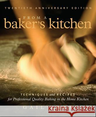 From a Baker's Kitchen: Techniques and Recipes for Professional Quality Baking in the Home Kitchen Gail Sher Mimi Osborne 9781569243862