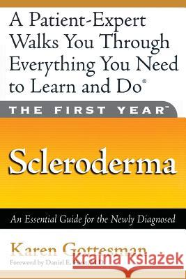 The First Year: Scleroderma: An Essential Guide for the Newly Diagnosed Karen Gottesman Daniel E. Furst 9781569244395