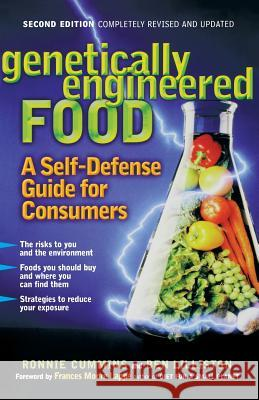 Genetically Engineered Food : A Self-Defense Guide for Consumers Ronnie Cummins Ben Lilliston 9781569244692