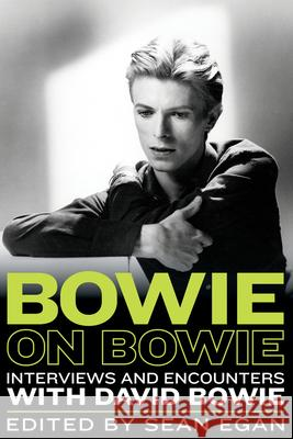 Bowie on Bowie: Interviews and Encounters with David Bowie Sean Egan 9781569769775 Chicago Review Press
