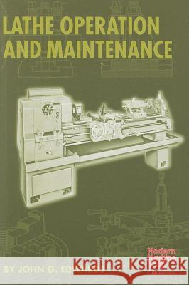 Lathe Operation and Maintenance John Edwards 9781569903407