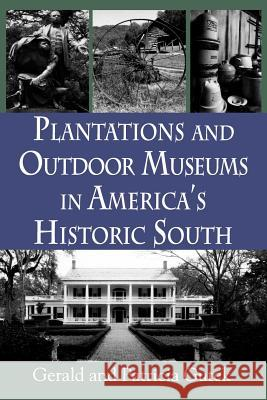 Plantations and Outdoor Museums in America's Historic South Gerald Lee Gutek Patricia Gutek 9781570030710