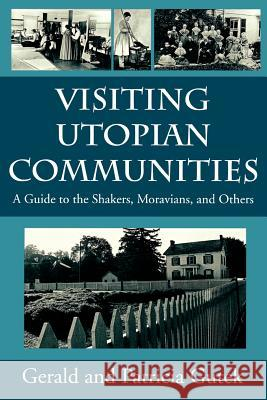 Visiting Utopian Communities: A Guide to Shakers, Moravians, and Others Gerald Lee Gutek Patricia Gutek 9781570032103